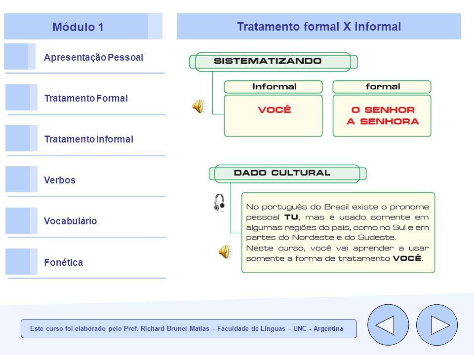 Módulo 1 Apresentação Pessoal Tratamento Formal Tratamento Informal Verbos Vocabulário Fonética Tratamento formal X informal Este curso foi elaborado pelo Prof.
