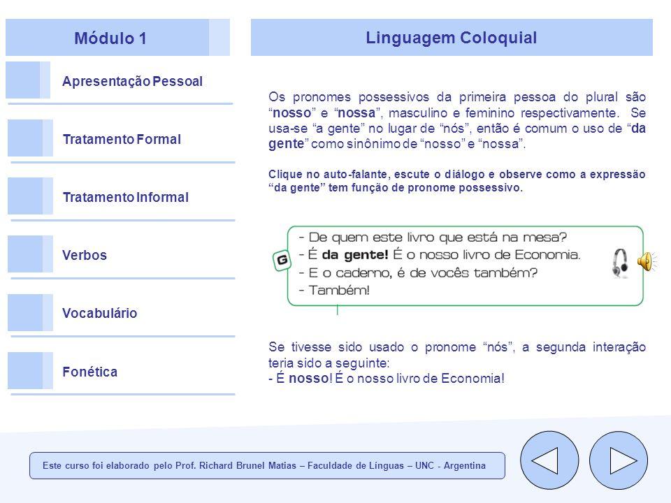 Módulo 1 Apresentação Pessoal Tratamento Formal Tratamento Informal Verbos Vocabulário Fonética Linguagem Coloquial Os pronomes possessivos da primeira pessoa do plural sãonosso e nossa, masculino e feminino respectivamente.