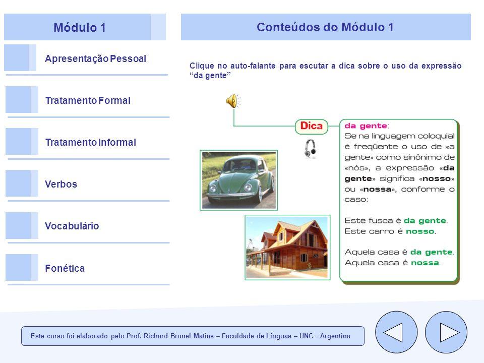 Módulo 1 Apresentação Pessoal Tratamento Formal Tratamento Informal Verbos Vocabulário Fonética Conteúdos do Módulo 1 Este curso foi elaborado pelo Prof.