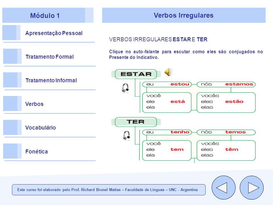 Módulo 1 Apresentação Pessoal Tratamento Formal Tratamento Informal Verbos Vocabulário Fonética Verbos Irregulares VERBOS IRREGULARES ESTAR E TER Clique no auto-falante para escutar como eles são conjugados no Presente do Indicativo.