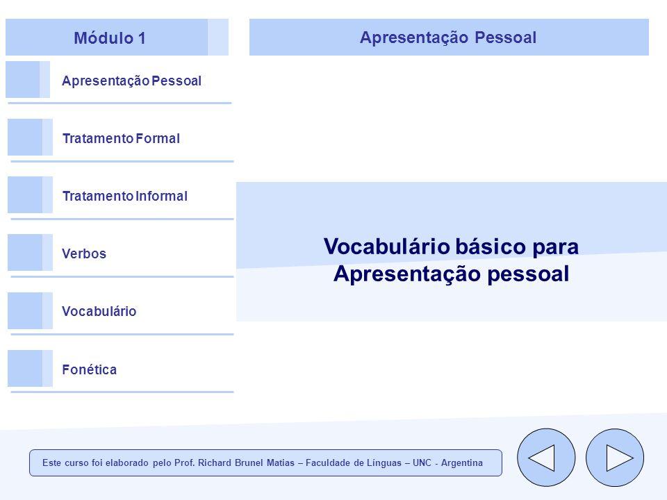 Módulo 1 Apresentação Pessoal Tratamento Formal Tratamento Informal Verbos Vocabulário Fonética Apresentação Pessoal Vocabulário básico para Apresentação pessoal Este curso foi elaborado pelo Prof.