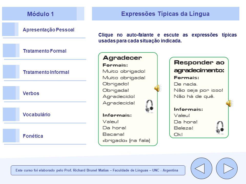 Módulo 1 Apresentação Pessoal Tratamento Formal Tratamento Informal Verbos Vocabulário Fonética Expressões Típicas da Língua Clique no auto-falante e escute as expressões típicas usadas para cada situação indicada.