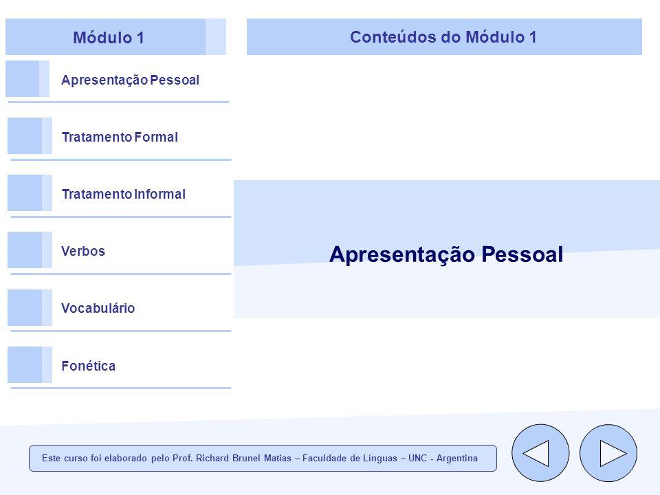 Módulo 1 Apresentação Pessoal Tratamento Formal Tratamento Informal Verbos Vocabulário Fonética Conteúdos do Módulo 1 Apresentação Pessoal Este curso foi elaborado pelo Prof.