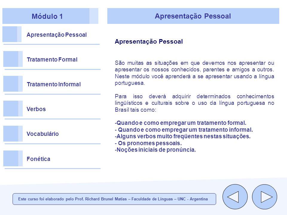Módulo 1 Apresentação Pessoal Tratamento Formal Tratamento Informal Verbos Vocabulário Fonética Apresentação Pessoal A gente = nós Este curso foi elaborado pelo Prof.