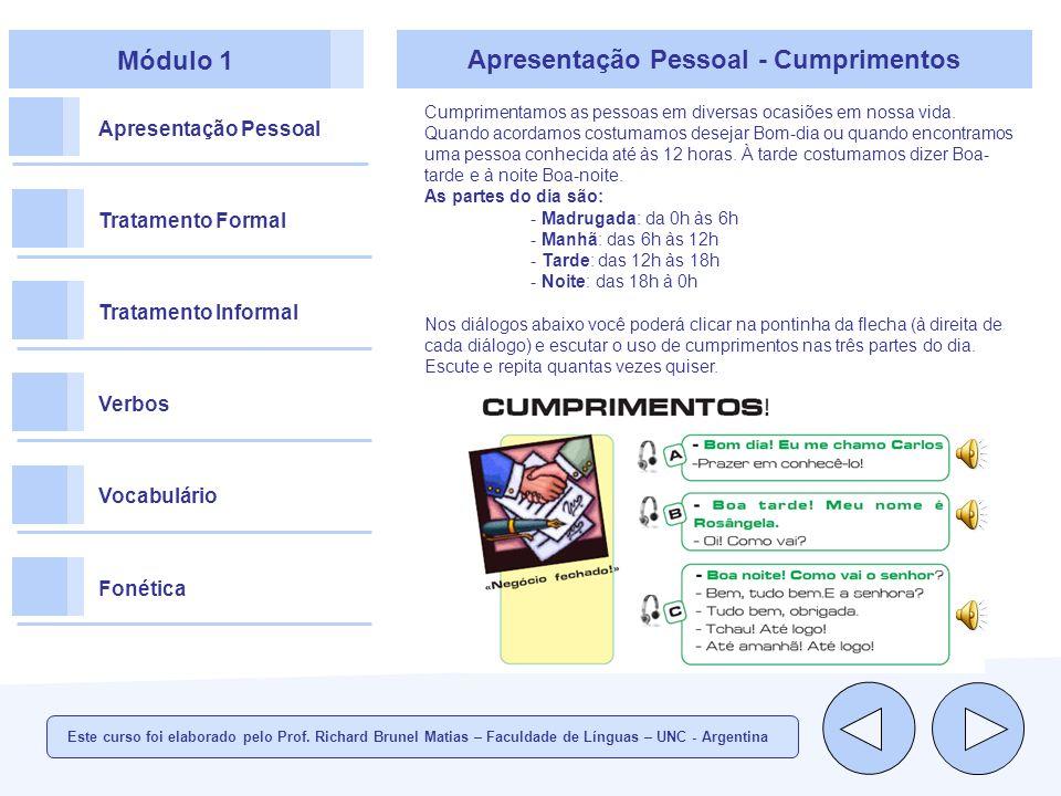 Módulo 1 Apresentação Pessoal Tratamento Formal Tratamento Informal Verbos Vocabulário Fonética Apresentação Pessoal - Cumprimentos Cumprimentamos as pessoas em diversas ocasiões em nossa vida.