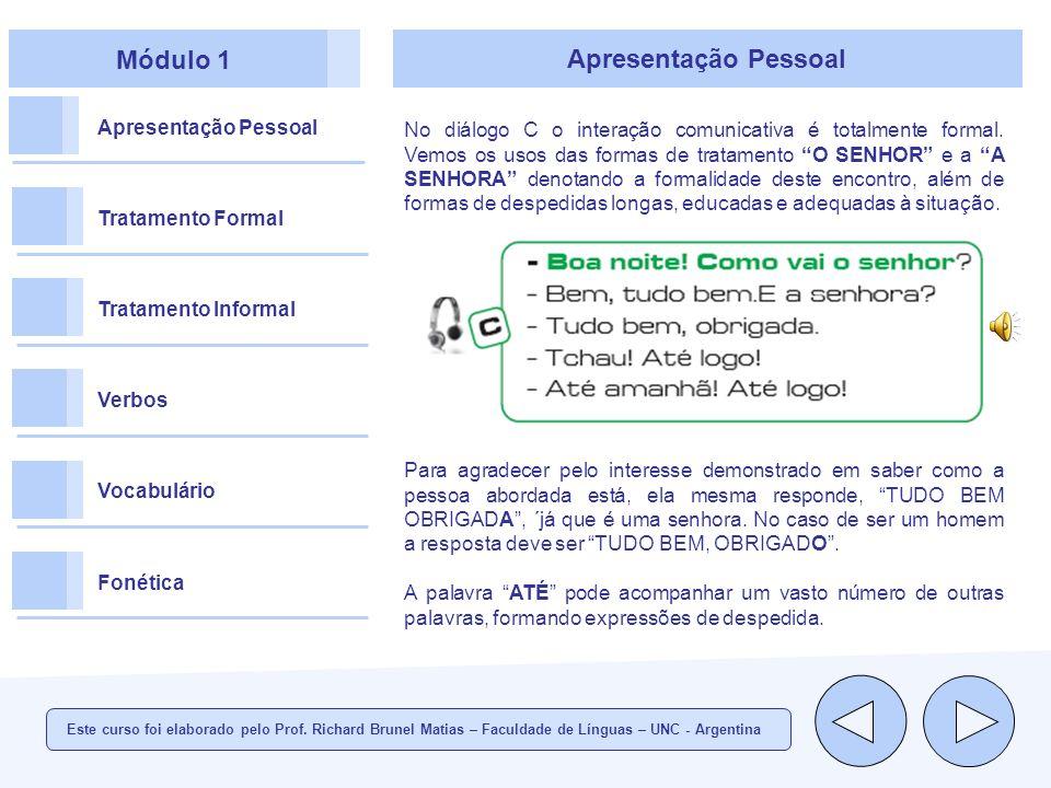 Módulo 1 Apresentação Pessoal Tratamento Formal Tratamento Informal Verbos Vocabulário Fonética Apresentação Pessoal No diálogo C o interação comunicativa é totalmente formal.