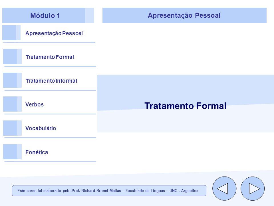 Módulo 1 Apresentação Pessoal Tratamento Formal Tratamento Informal Verbos Vocabulário Fonética Tratamento Formal Já vimos algumas situações em que o tratamento formal era exigido.