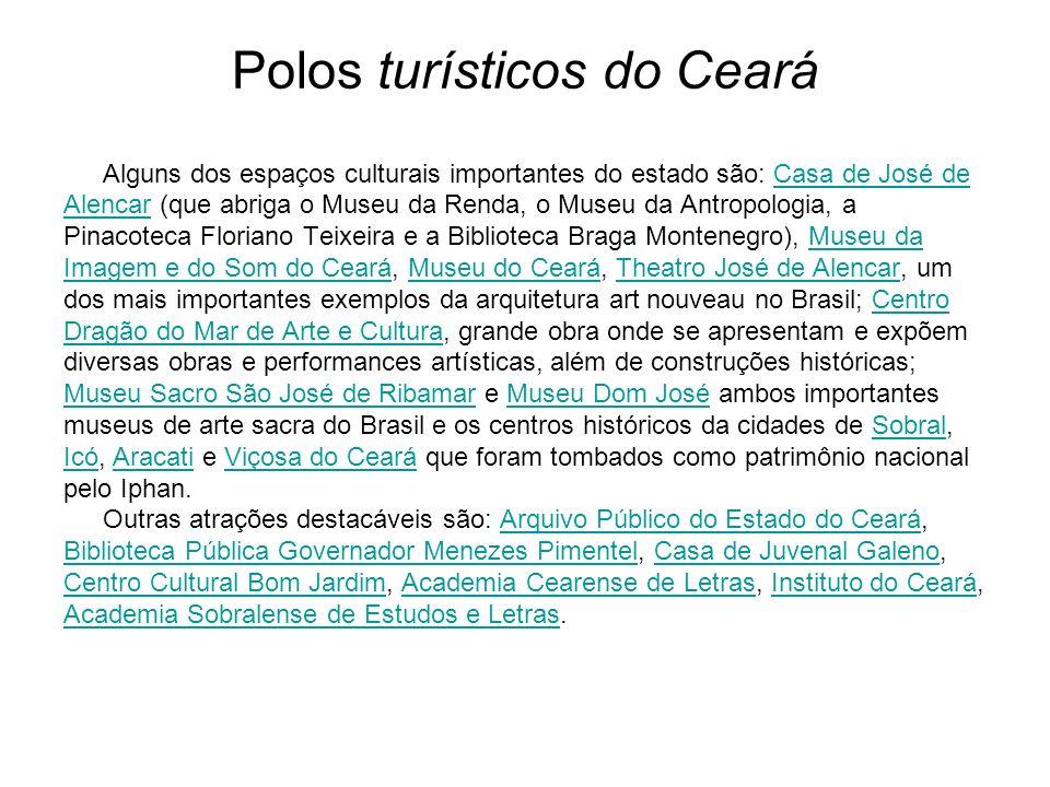 Polos turísticos do Ceará Alguns dos espaços culturais importantes do estado são: Casa de José deCasa de José de AlencarAlencar (que abriga o Museu da