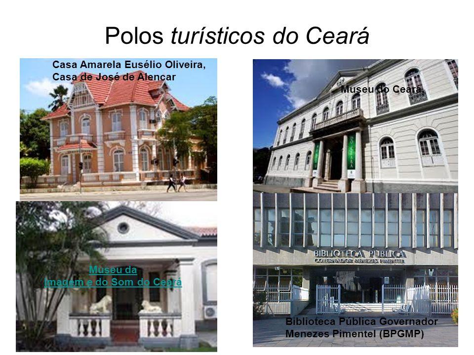 Polos turísticos do Ceará Casa Amarela Eusélio Oliveira, Casa de José de Alencar Museu da Imagem e do Som do Ceará Museu do Ceará. Biblioteca Pública