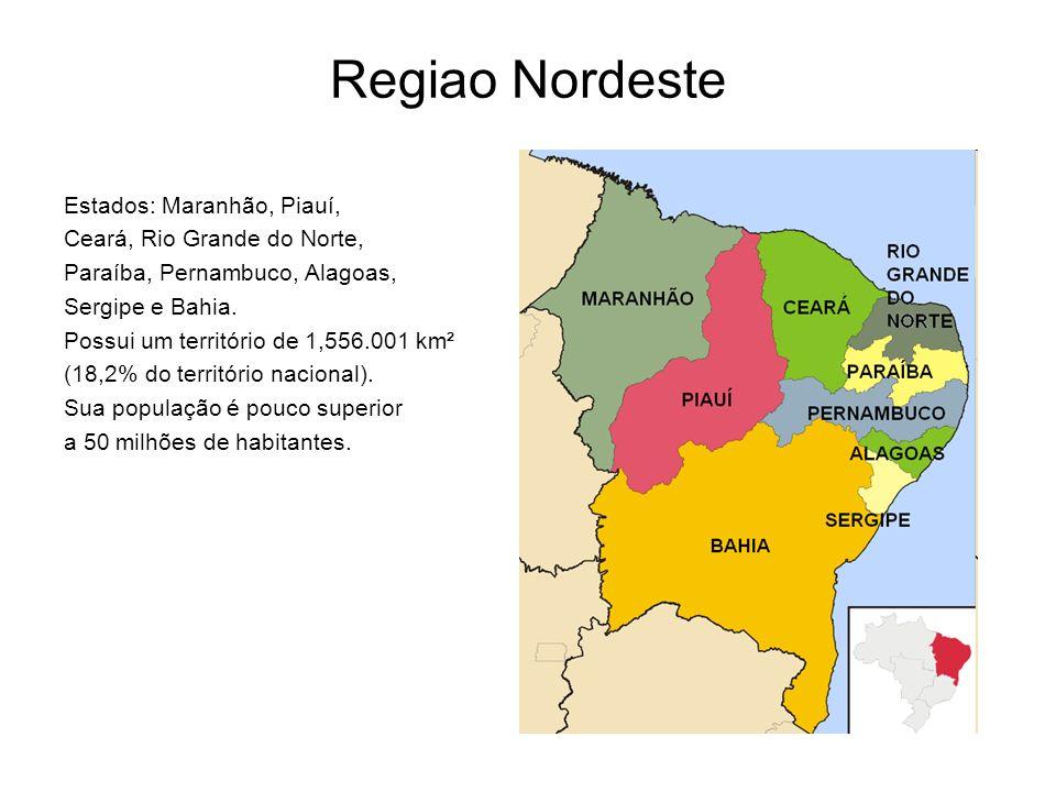 Regiao Nordeste Estados: Maranhão, Piauí, Ceará, Rio Grande do Norte, Paraíba, Pernambuco, Alagoas, Sergipe e Bahia. Possui um território de 1,556.001