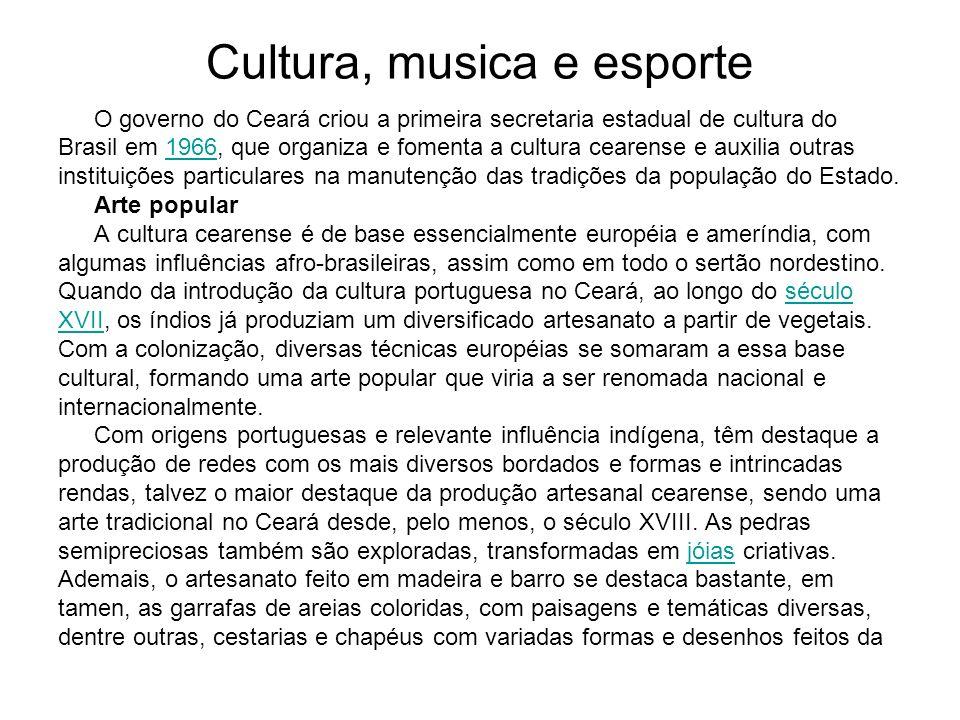Cultura, musica e esporte O governo do Ceará criou a primeira secretaria estadual de cultura do Brasil em 1966, que organiza e fomenta a cultura ceare