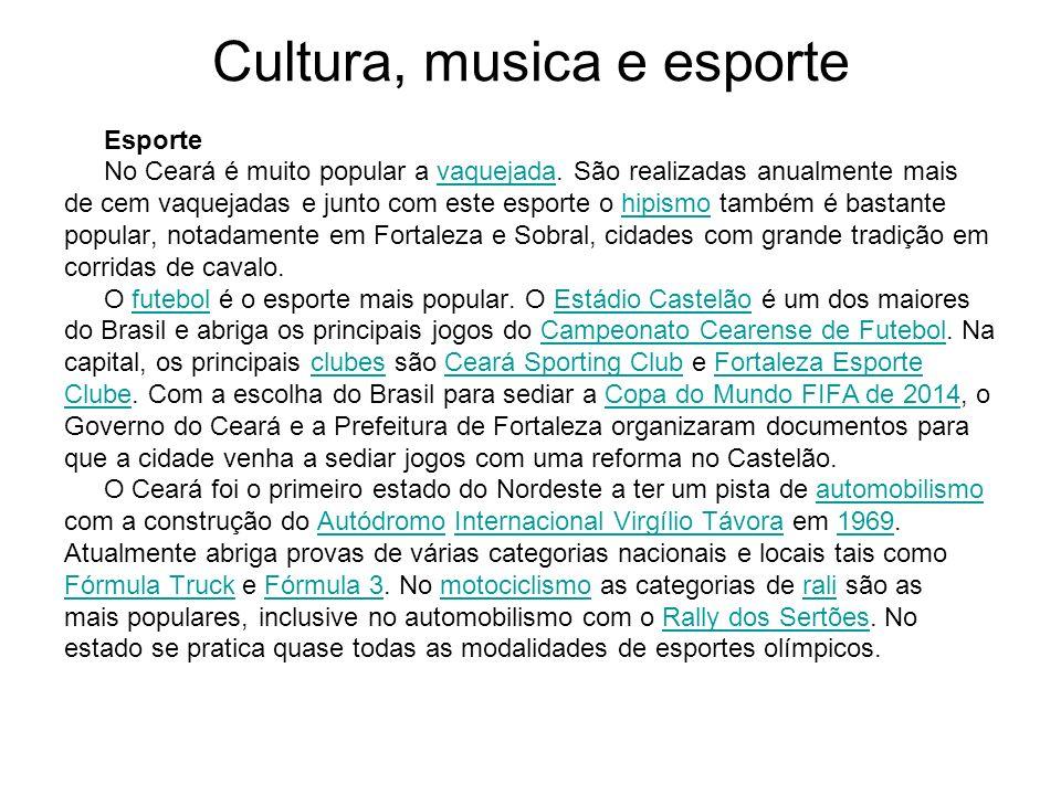 Cultura, musica e esporte Esporte No Ceará é muito popular a vaquejada. São realizadas anualmente maisvaquejada de cem vaquejadas e junto com este esp