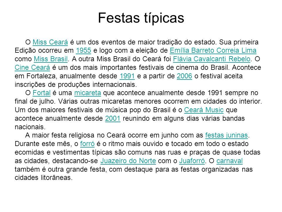 Festas típicas O Miss Ceará é um dos eventos de maior tradição do estado. Sua primeiraMiss Ceará Edição ocorreu em 1955 e logo com a eleição de Emília