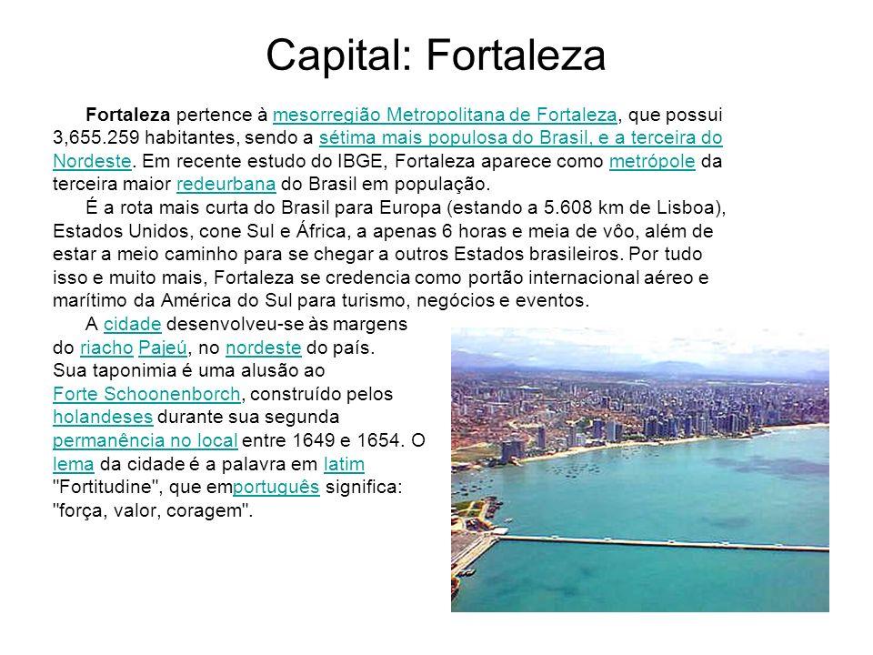 Capital: Fortaleza Fortaleza pertence à mesorregião Metropolitana de Fortaleza, que possuimesorregião Metropolitana de Fortaleza 3,655.259 habitantes,