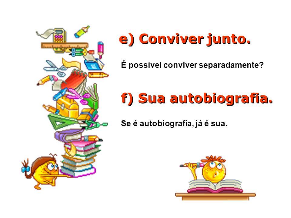 c) Hábitat natural. Todo hábitat é natural; consulte um dicionário. d) Prefeitura Municipal. No Brasil só existem prefeituras nos municípios. Aliás, a