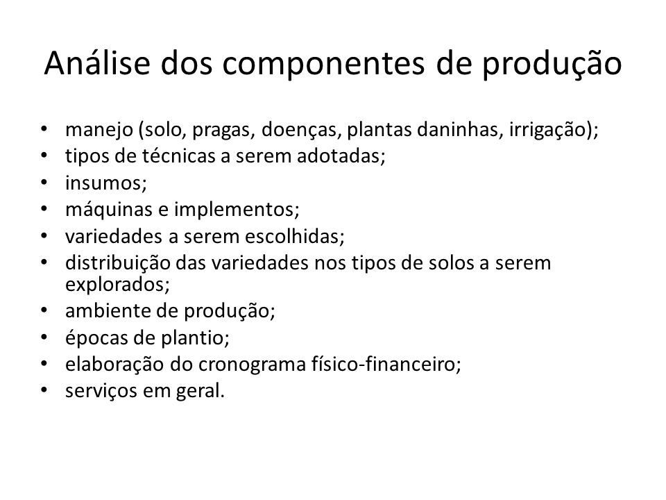 Análise dos componentes de produção manejo (solo, pragas, doenças, plantas daninhas, irrigação); tipos de técnicas a serem adotadas; insumos; máquinas