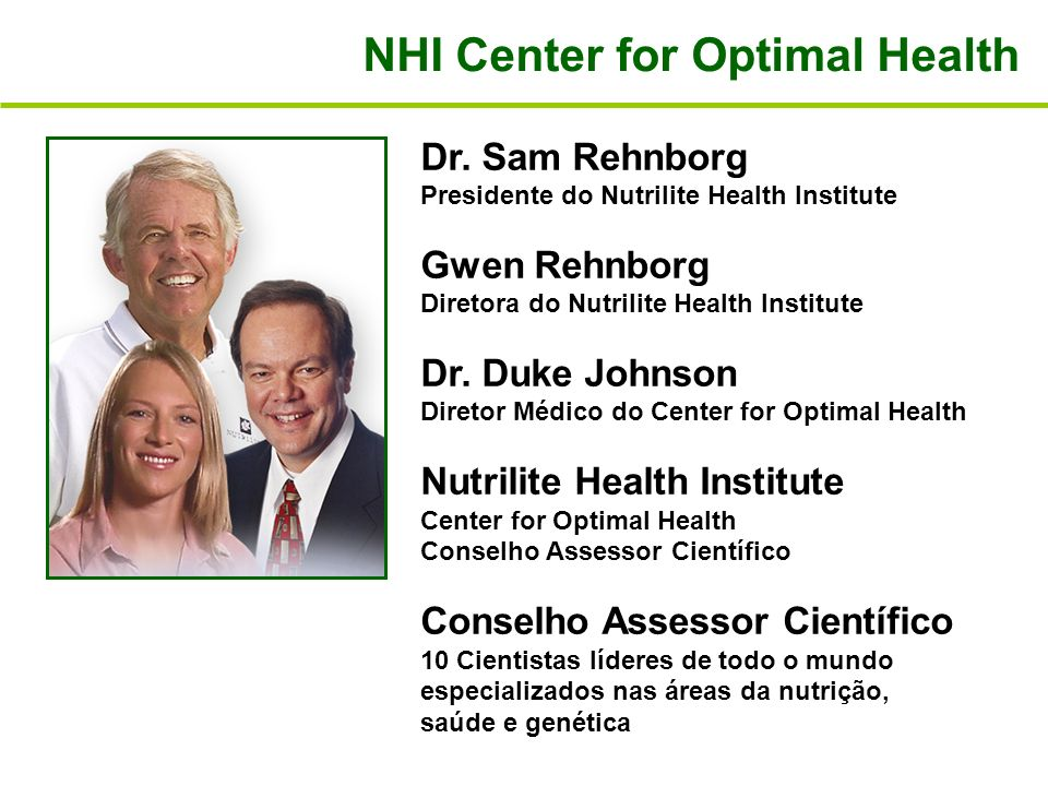 NHI Center for Optimal Health Dr. Sam Rehnborg Presidente do Nutrilite Health Institute Gwen Rehnborg Diretora do Nutrilite Health Institute Dr. Duke