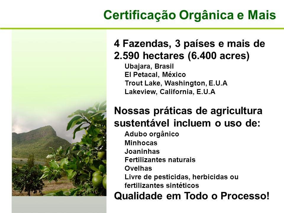 Certificação Orgânica e Mais 4 Fazendas, 3 países e mais de 2.590 hectares (6.400 acres) Ubajara, Brasil El Petacal, México Trout Lake, Washington, E.