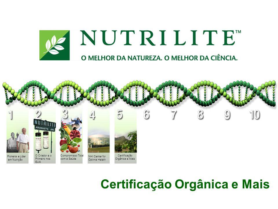 Certificação Orgânica e Mais NHI Center for Optima Helath Pioneira e Líder em Nutrição O Criador e o Primeiro nos EUA Compromisso Total com a Saúde Ce