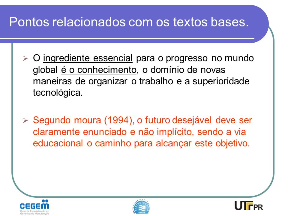 Pontos relacionados com os textos bases. O ingrediente essencial para o progresso no mundo global é o conhecimento, o domínio de novas maneiras de org