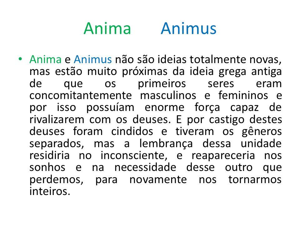 Anima e Animus não são ideias totalmente novas, mas estão muito próximas da ideia grega antiga de que os primeiros seres eram concomitantemente mascul