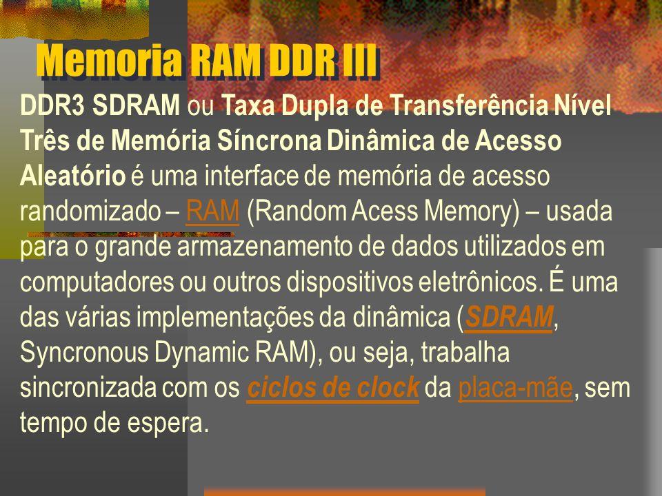 Memoria RAM DDR III DDR3 SDRAM ou Taxa Dupla de Transferência Nível Três de Memória Síncrona Dinâmica de Acesso Aleatório é uma interface de memória d