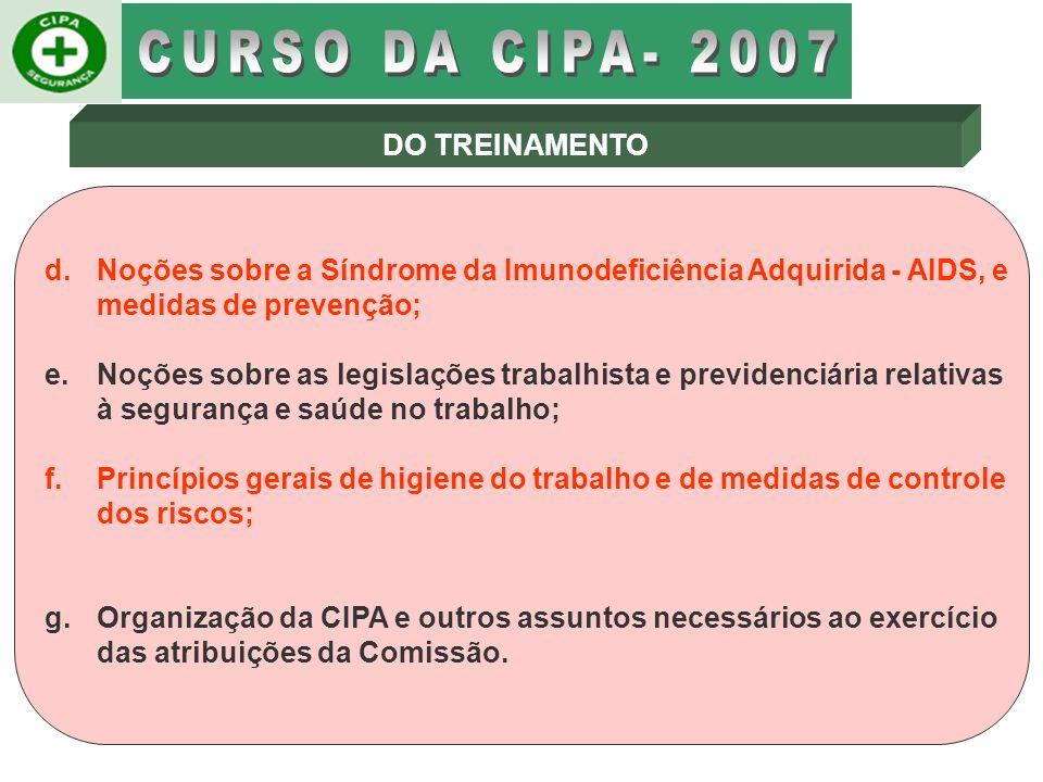 DO TREINAMENTO A empresa deverá promover treinamento para os membros da CIPA, titulares e suplentes, antes da posse. O treinamento para a CIPA deverá