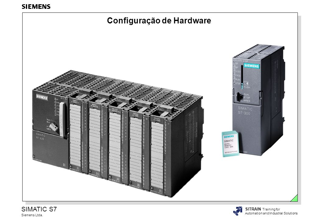 SIMATIC S7 Siemens Ltda. SITRAIN Training for Automation and Industrial Solutions Configuração de Hardware