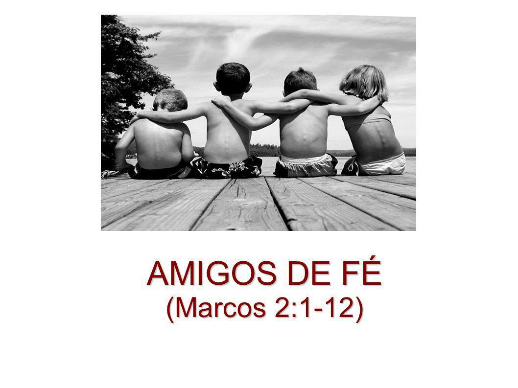 AMIGOS DE FÉ (Marcos 2:1-12)