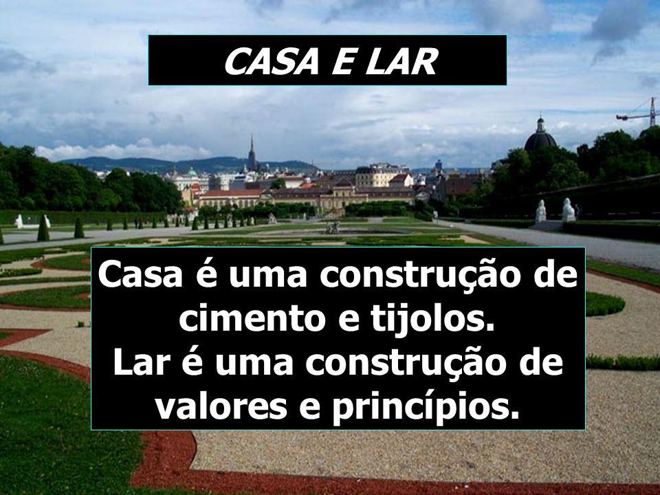 CASA E LAR Casa é uma construção de cimento e tijolos.