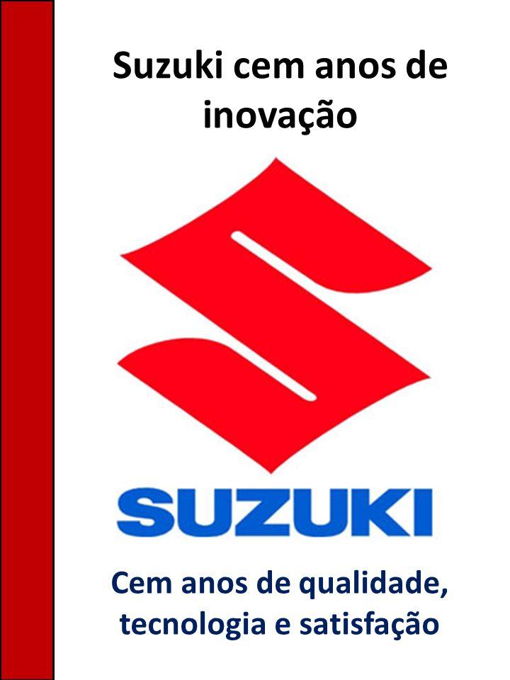 Suzuki cem anos de inovação Cem anos de qualidade, tecnologia e satisfação