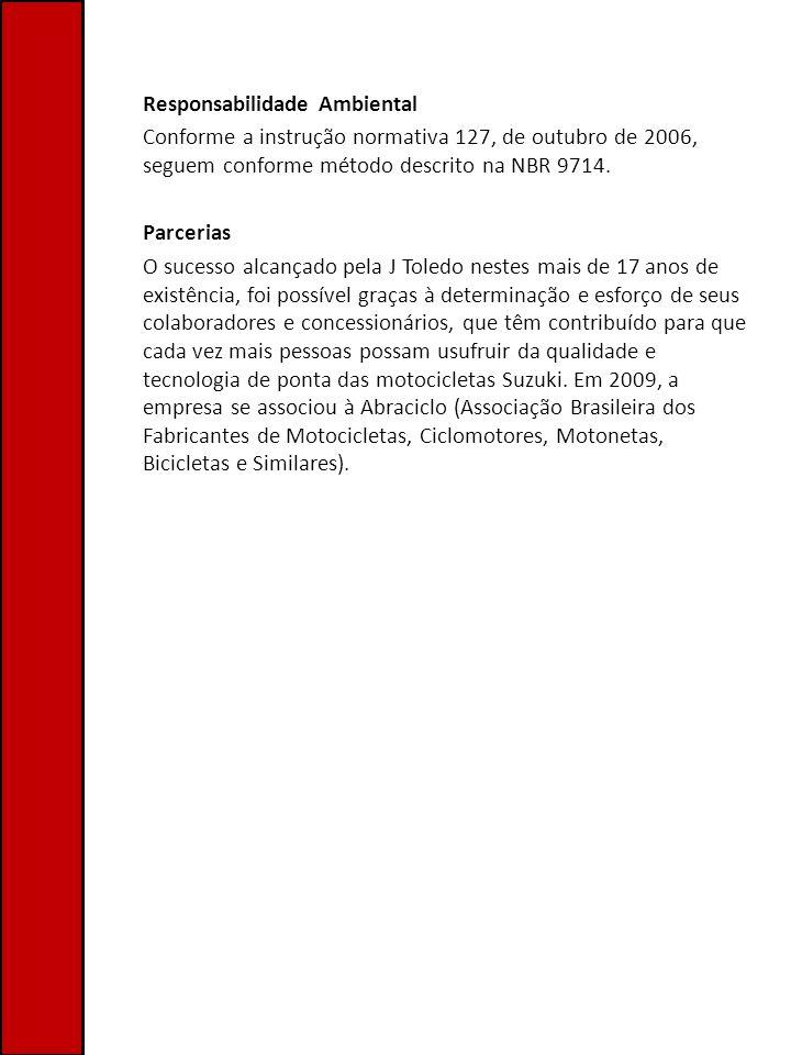 Responsabilidade Ambiental Conforme a instrução normativa 127, de outubro de 2006, seguem conforme método descrito na NBR 9714. Parcerias O sucesso al