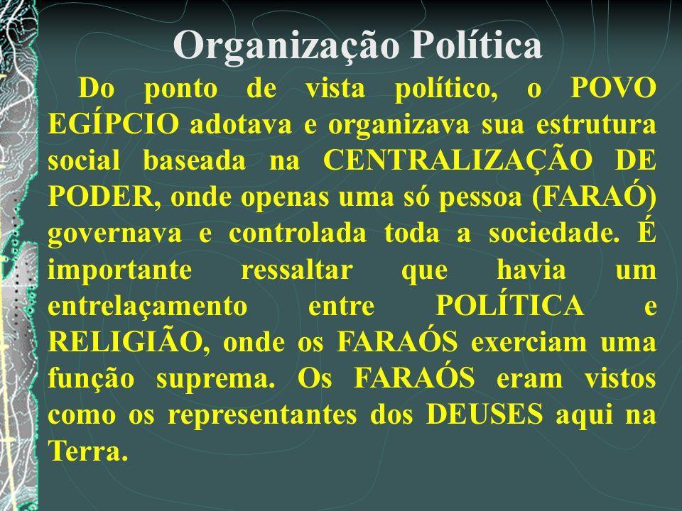 Organização Política Do ponto de vista político, o POVO EGÍPCIO adotava e organizava sua estrutura social baseada na CENTRALIZAÇÃO DE PODER, onde open