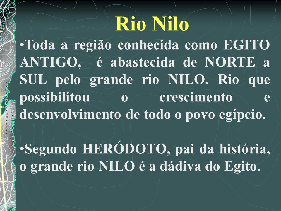 Rio Nilo Toda a região conhecida como EGITO ANTIGO, é abastecida de NORTE a SUL pelo grande rio NILO. Rio que possibilitou o crescimento e desenvolvim