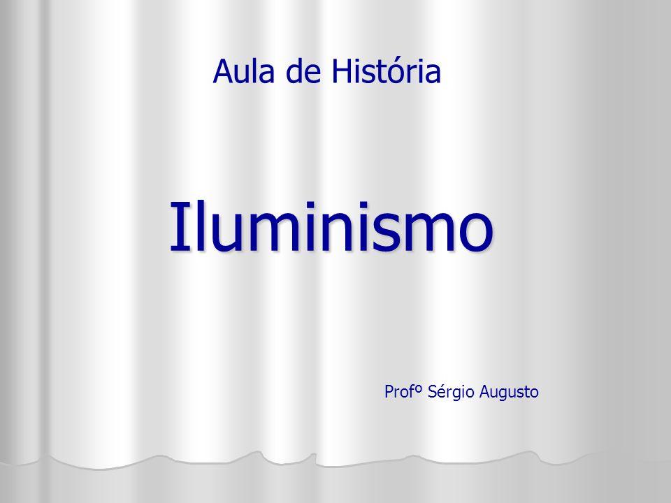 Iluminismo Aula de História Profº Sérgio Augusto