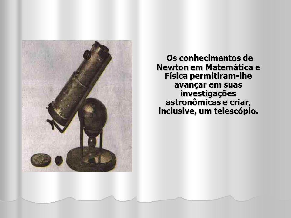 Os conhecimentos de Newton em Matemática e Física permitiram-lhe avançar em suas investigações astronômicas e criar, inclusive, um telescópio.