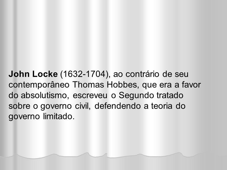 John Locke (1632-1704), ao contrário de seu contemporâneo Thomas Hobbes, que era a favor do absolutismo, escreveu o Segundo tratado sobre o governo civil, defendendo a teoria do governo limitado.