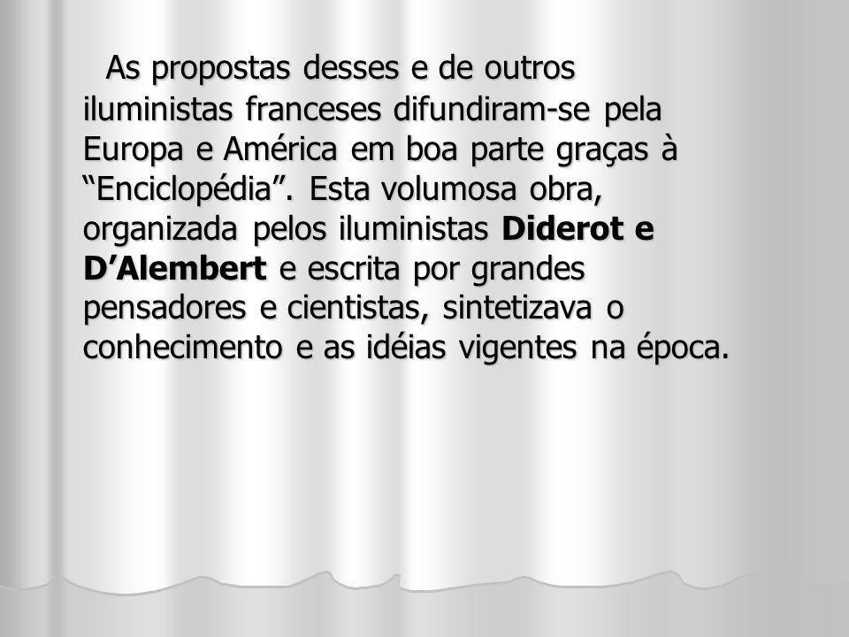 As propostas desses e de outros iluministas franceses difundiram-se pela Europa e América em boa parte graças à Enciclopédia. Esta volumosa obra, orga
