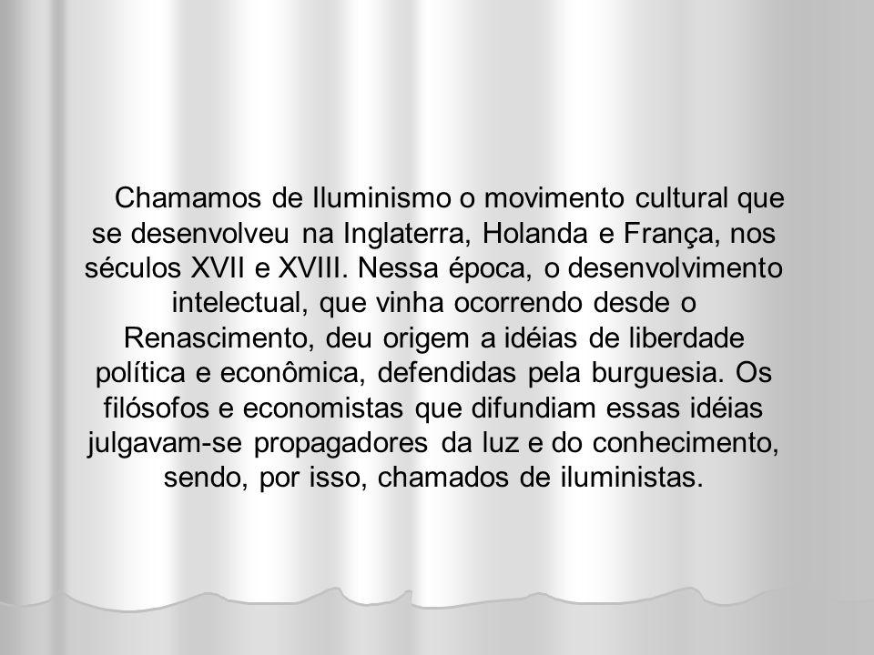 Chamamos de Iluminismo o movimento cultural que se desenvolveu na Inglaterra, Holanda e França, nos séculos XVII e XVIII.