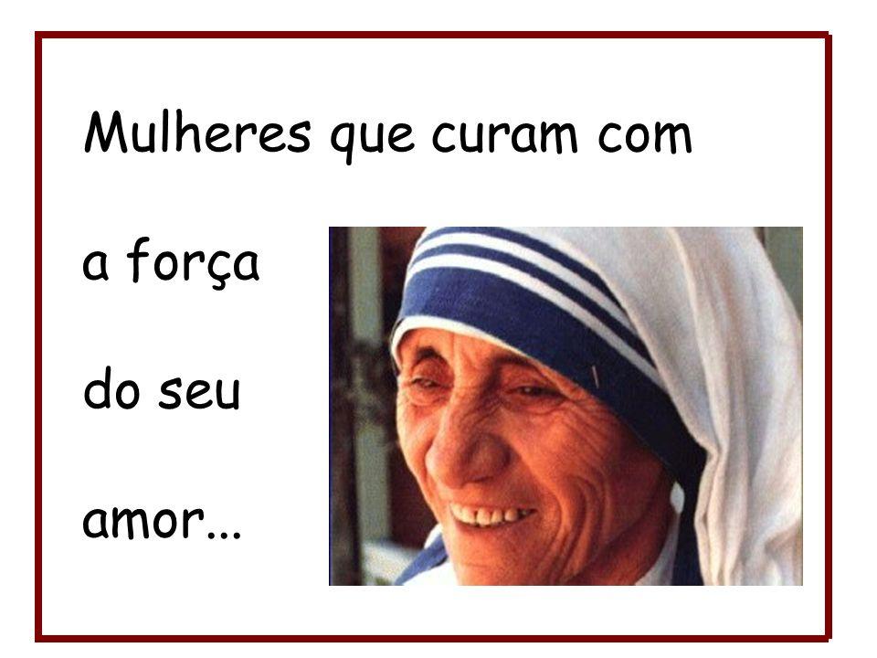 Mulheres que curam com a força do seu amor...