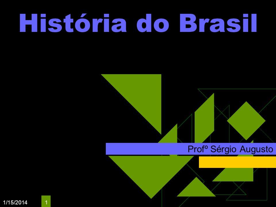 1/15/2014 1 História do Brasil Profº Sérgio Augusto
