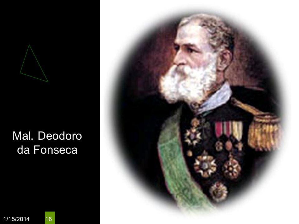 1/15/2014 16 Mal. Deodoro da Fonseca