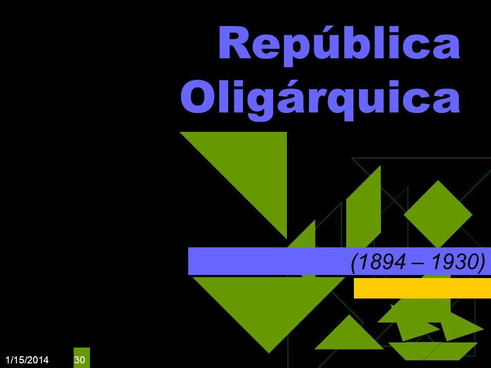 1/15/2014 30 República Oligárquica (1894 – 1930)