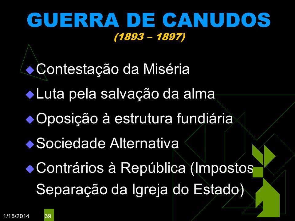 1/15/2014 39 GUERRA DE CANUDOS (1893 – 1897) Contestação da Miséria Luta pela salvação da alma Oposição à estrutura fundiária Sociedade Alternativa Co