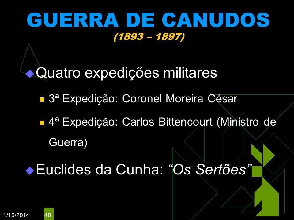 1/15/2014 40 GUERRA DE CANUDOS (1893 – 1897) Quatro expedições militares 3ª Expedição: Coronel Moreira César 4ª Expedição: Carlos Bittencourt (Ministr