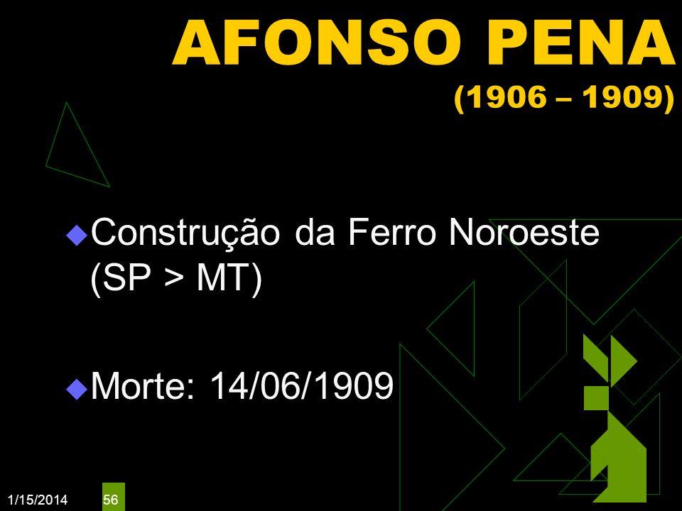 1/15/2014 56 AFONSO PENA (1906 – 1909) Construção da Ferro Noroeste (SP > MT) Morte: 14/06/1909