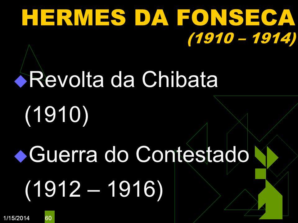 1/15/2014 60 HERMES DA FONSECA (1910 – 1914) Revolta da Chibata (1910) Guerra do Contestado (1912 – 1916)