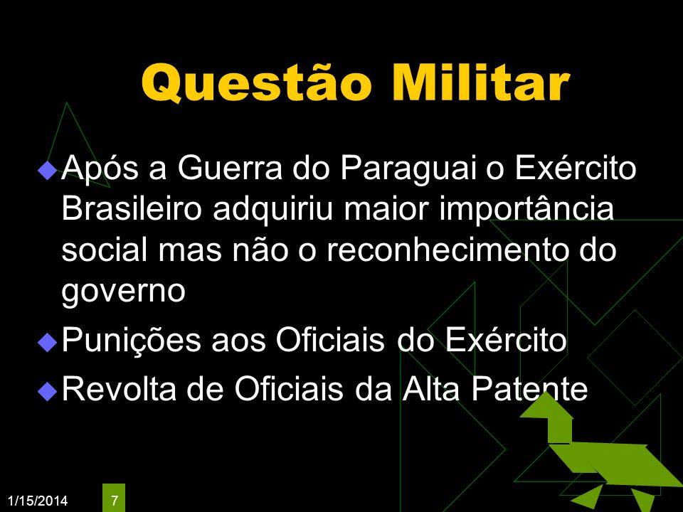 1/15/2014 7 Questão Militar Após a Guerra do Paraguai o Exército Brasileiro adquiriu maior importância social mas não o reconhecimento do governo Puni