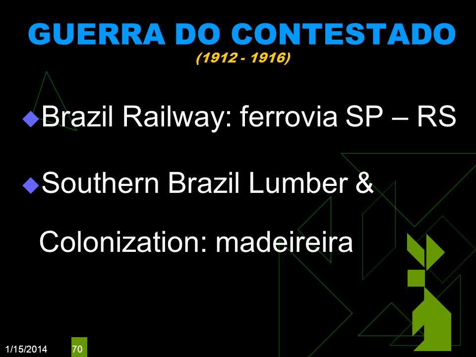 1/15/2014 70 GUERRA DO CONTESTADO (1912 - 1916) Brazil Railway: ferrovia SP – RS Southern Brazil Lumber & Colonization: madeireira