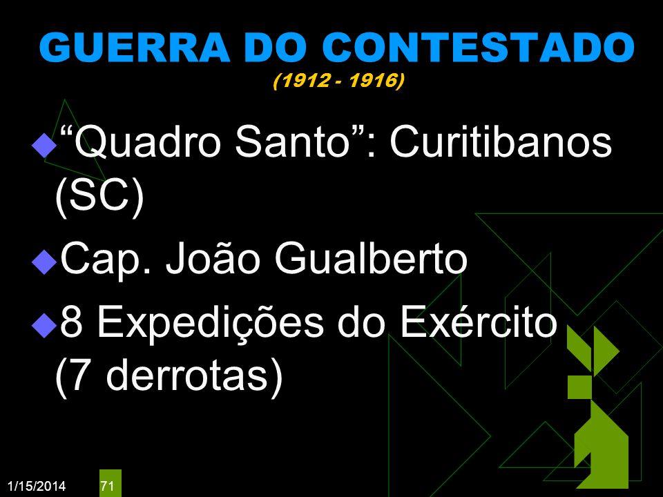 1/15/2014 71 GUERRA DO CONTESTADO (1912 - 1916) Quadro Santo: Curitibanos (SC) Cap. João Gualberto 8 Expedições do Exército (7 derrotas)